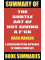 Summary of The Subtle Art of Not Giving a F*ck by MARK MANSON- A Counterintuitive Approach to Living a Good Life (Best Seller Book Sumaries, #2) Book