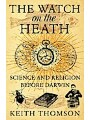 9780007394371 - Keith Thomson: The Watch on the Heath: Science and Religion before Darwin (Text Only) - Livre