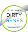 9780062800855 - Ben Lynch: Dirty Genes: A Breakthrough Program to Treat the Root Cause of Illness and Optimize Your Health , Hörbuch, Digital, 1, 466min - Book