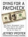 9780062800923 - Jeffrey Pfeffer: Dying For A Paycheck: Why The American Way Of Business Is Injurious To People And Companies - Book