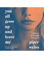 9780062803092 - Piper Weiss: You All Grow Up and Leave Me: A Memoir of Teenage Obsession , Hörbuch, Digital, 1, 490min
