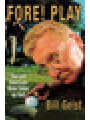 9780446527637 - B. Geist, William Geist: Fore! Play,  The Last American Male to Take up Golf