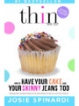 9780988954410 - Spinardi, Josie: How to Have Your Cake and Your Skinny Jeans Too: Stop Binge Eating, Overeating and Dieting for Good, Get the Naturally Thin Body You Crave From the Inside Out