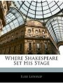 Where Shakespeare Set His Stage (Paperback)