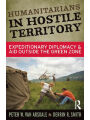 9781315427195 - Peter W Van Arsdale: Humanitarians in Hostile Territory: Expeditionary Diplomacy and Aid Outside the Green Zone - Book