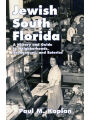 Jewish South Florida: A History and Guide to Neighborhoods, Synagogues, and Eateries