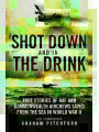 9781472827272 - Graham Pitchfork: Shot Down and in the Drink: True Stories of RAF and Commonwealth Aircrews Saved from the Sea in WWII - Book