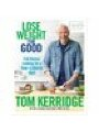 9781472949295 - Lose Weight for Good: Full-flavour cooking for a low-calorie diet Tom Kerridge Author
