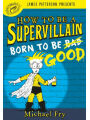 9781478995326 - Michael Fry: How to Be a Supervillain: Born to Be Good - Book