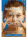 9781510705395 - Andrew J. Wakefield: Waging War on the Autistic Child: The Arizona 5 and the Legacy of Baron von Munchausen