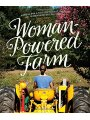 1581572417 - Audrey Levatino: Woman-Powered Farm: Manual for a Self-Sufficient Lifestyle from Homestead to Field