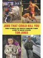 1616083190 - Tom Jones: Jobs That Could Kill You: True Stories of People Risking Their Lives to Make a Buck