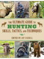 9781616088798 - Jay Cassell: The Ultimate Guide to Hunting Skills, Tactics, and Techniques: A Comprehensive Guide to Hunting Deer, Big Game, Small Game, Upland
