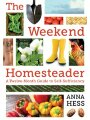 1616088826 - Anna Hess: The Weekend Homesteader: A Twelve-Month Guide to Self-Sufficiency