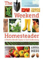 9781620879528 - The Weekend Homesteader: A Twelve-Month Guide to Self-Sufficiency Anna Hess Author