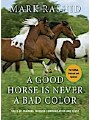 9781628730432 - Mark Rashid: A Good Horse Is Never a Bad Color - Tales of Training through Communication and Trust