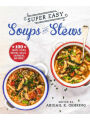 9781680994834 - Abigail Gehring: Super Easy Soups and Stews: 100 Soups, Stews, Broths, Chilies, Chowders, and More!