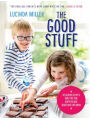 9781780723563 - Lucinda Miller: The Good Stuff: Healthy recipes to give your child the best start in life… and make meal times a joy