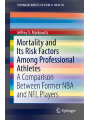 9783319772028 - Jeffrey S. Markowitz: Mortality and Its Risk Factors Among Professional Athletes: A Comparison Between Former NBA and NFL Players (SpringerBriefs in Public Health) - Buch