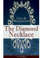 9788026834120 - Guy de Maupassant: The Diamond Necklace (Unabridged) - From one of the greatest French writers, widely regarded as the Father of Short Story writing, who had influenced Tolstoy, W. Somerset Maugham, O. Henry, Anton Chekhov and Henry James - Kniha