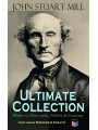 9788026879190 - John Stuart Mill: JOHN STUART MILL - Ultimate Collection: Works on Philosophy, Politics & Economy (Including Memoirs & Essays) - Autobiography, Utilitarianism, The Subjection of Women, On Liberty, Principles of Political Economy, A System of Logic, Ratiocinative and I
