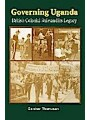 9789970023943 - Gardner Thompson: Governing Uganda. British Colonial Rule and Its Legacy